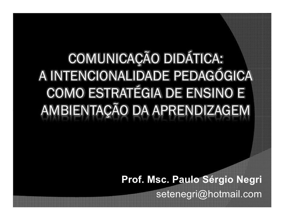 COMUNICAÇÃO DIDÁTICA: A INTENCIONALIDADE PEDAGÓGICA  COMO ESTRATÉGIA DE ENSINO E AMBIENTAÇÃO DA APRENDIZAGEM              ...