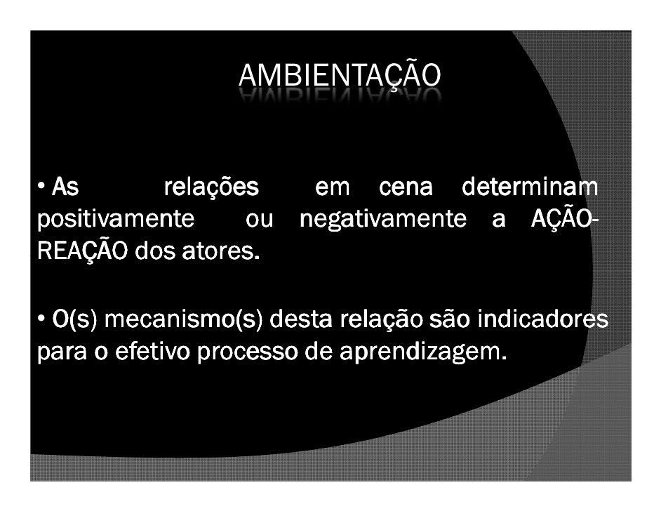 AMBIENTAÇÃO   • As      relações   em cena determinam positivamente    ou negativamente a AÇÃO-                           ...