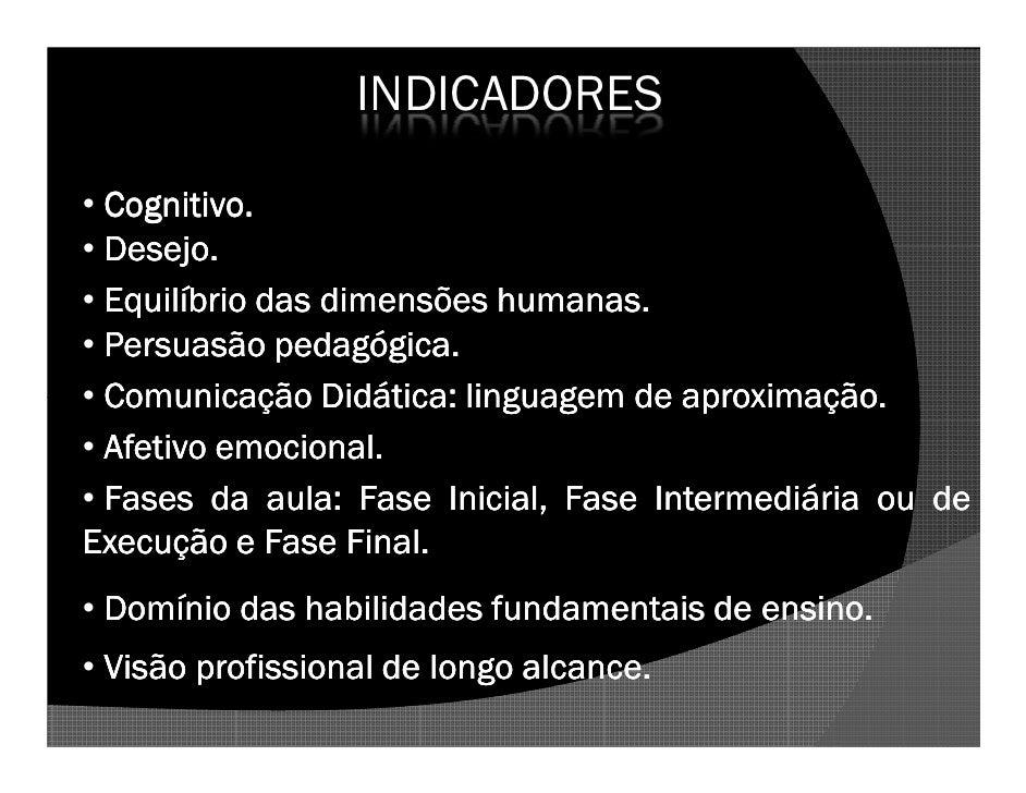 INDICADORES    Cognitivo. • Cognitivo.   Desejo. • Desejo.                            humanas. • Equilíbrio das dimensões ...