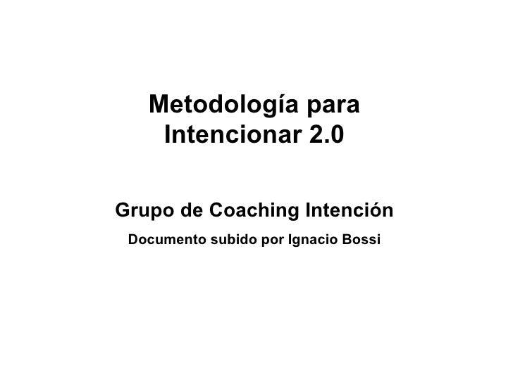 Metodología para Intencionar 2.0 Grupo de Coaching Intención Documento subido por Ignacio Bossi