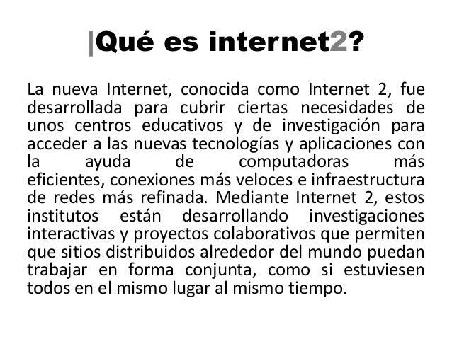  Como se utiliza internet2?El internet dos permite que las personas puedancomunicarse con otras en tiempo real. Es decirmi...