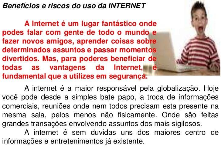 Benefícios e riscos do uso da INTERNET<br />A Internet é um lugar fantástico onde podes falar com gente de todo o mundo e...