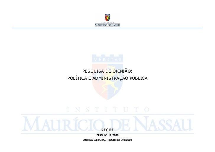 PESQUISA DE OPINIÃO: POLÍTICA E ADMINISTRAÇÃO PÚBLICA                        RECIFE                 PESQ. Nº 11/2008      ...