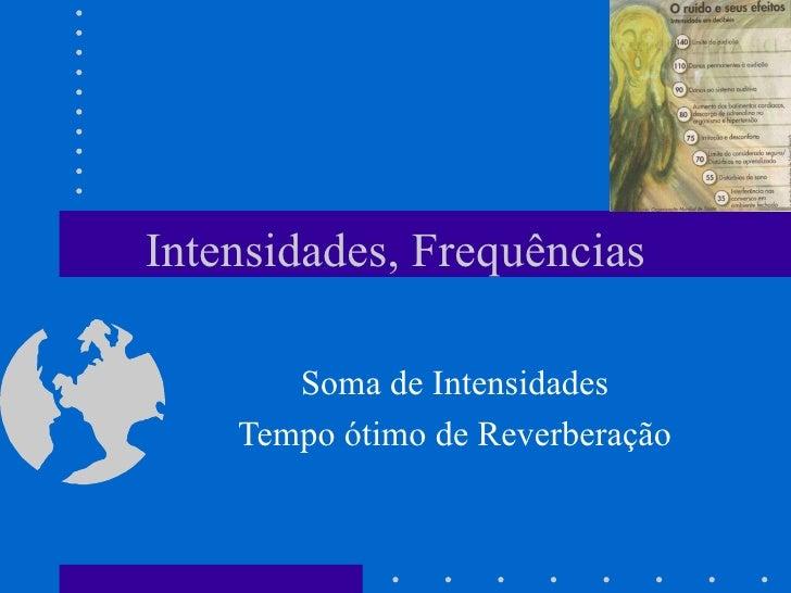 Intensidades, Frequências       Soma de Intensidades    Tempo ótimo de Reverberação