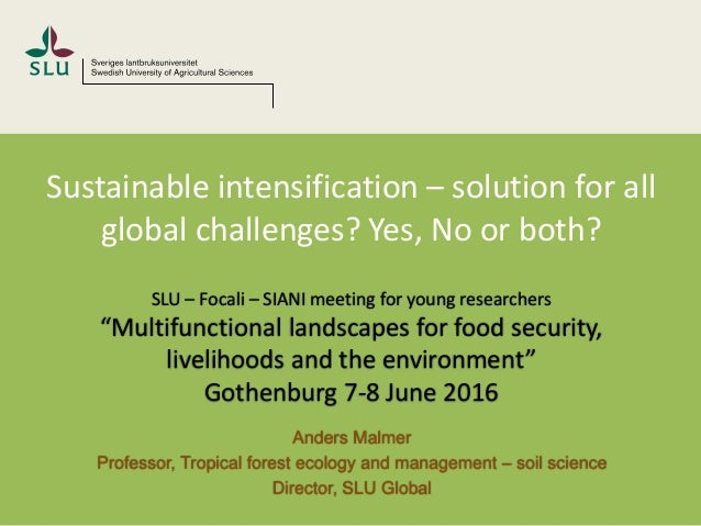 Sustainable intensification – solution for all global challenges? Yes, No or both? SLU – Focali – SIANI meeting for young ...