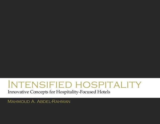 Intensified hospitality Mahmoud A. Abdel-Rahman Innovative Concepts for Hospitality-Focused Hotels