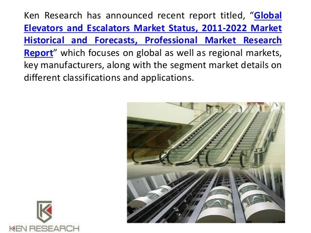 global elevator and escalator market report Brooklyn, ny -- -- 10/30/2018 -- qyresearchreports include new market research report global elevator and escalator market insights, forecast to 2025 to its huge collection of research reportsthis report presents the worldwide elevator and escalator market size (value, production and consumption), splits the breakdown (data status 2013-2018 and forecast to 2025), by manufacturers, region.