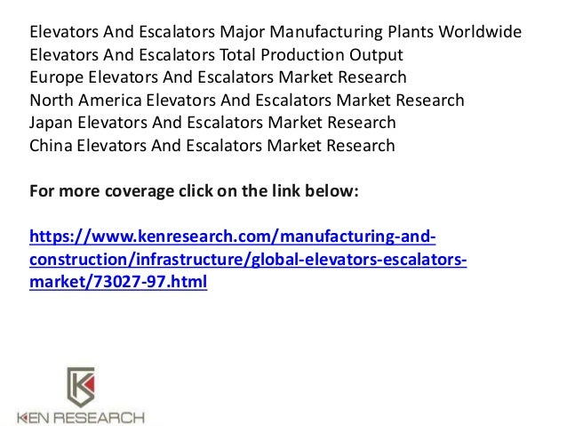 global elevator and escalator market report Global elevator and escalator market report: 2015 edition global elevator and escalator market report: 2015 edition elevator is a type of vertical transport equipment that efficiently - market research report and industry analysis - 9246587.