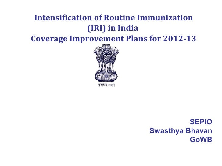 Intensification of Routine Immunization               (IRI) in IndiaCoverage Improvement Plans for 2012-13                ...