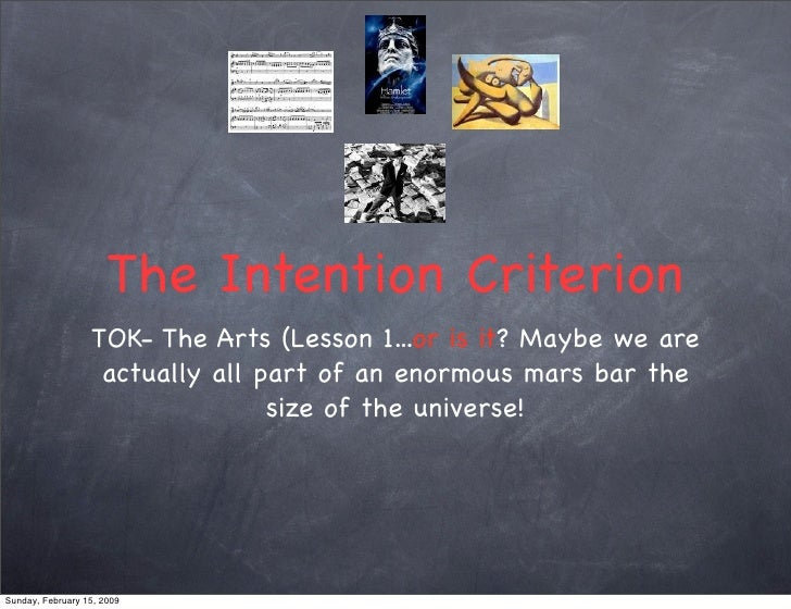 The Intention Criterion                   TOK- The Arts (Lesson 1...or is it? Maybe we are                    actually all...