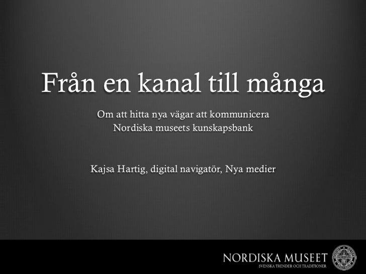 Från en kanal till många     Om att hitta nya vägar att kommunicera       Nordiska museets kunskapsbank    Kajsa Hartig, d...