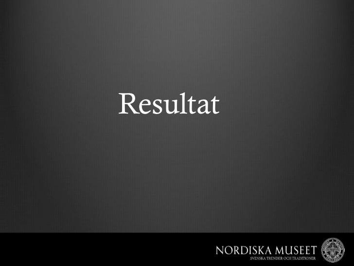 KontaktKajsa Hartig, digital navigatör, Nya medierKajsa.hartig@nordiskamuseet.seTwitter: @kajsahartig
