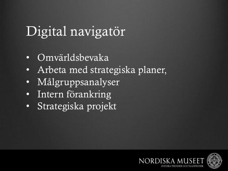 Digital navigatör•   Omvärldsbevaka•   Arbeta med strategiska planer,•   Målgruppsanalyser•   Intern förankring•   St...