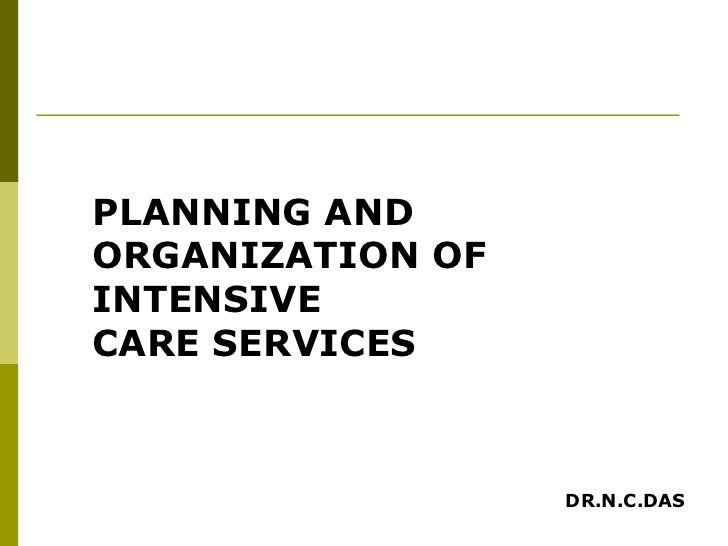 PLANNING AND ORGANIZATION OF INTENSIVE  CARE SERVICES  DR.N.C.DAS