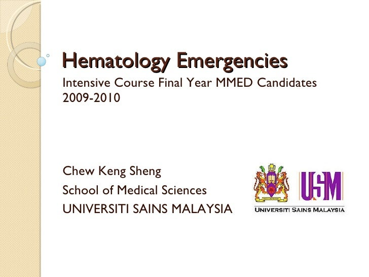 Hematology Emergencies Intensive Course Final Year MMED Candidates 2009-2010 Chew Keng Sheng School of Medical Sciences UN...