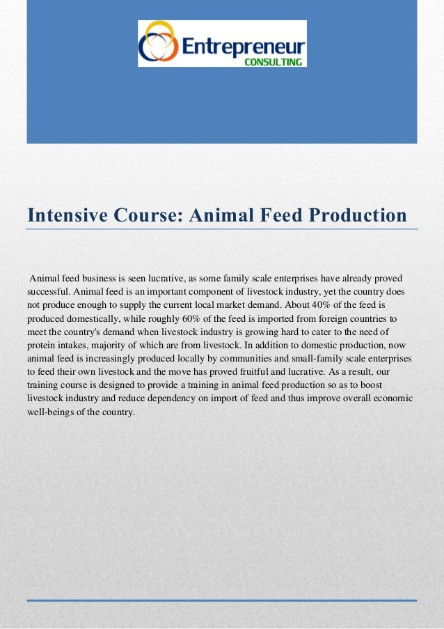 Intensive Course: Animal Feed Production Animal feed business is seen lucrative, as some family scale enterprises have alr...