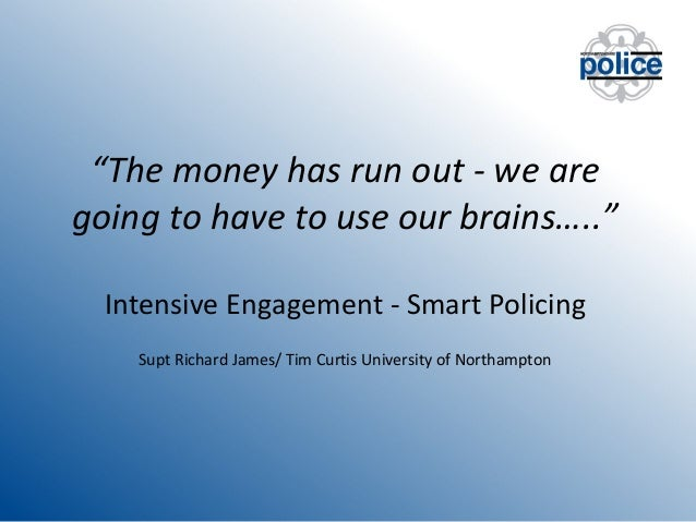 """The money has run out - we are going to have to use our brains….."" Intensive Engagement - Smart Policing Supt Richard Jam..."
