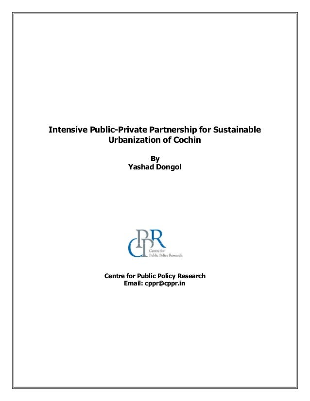 Intensive Public-Private Partnership for Sustainable Urbanization of Cochin By Yashad Dongol Centre for Public Policy Rese...