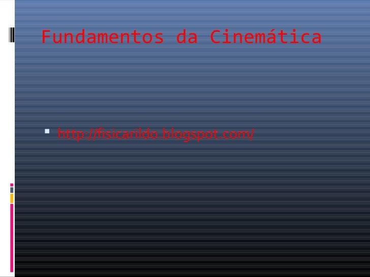 Fundamentos da Cinemática http://fisicarildo.blogspot.com/