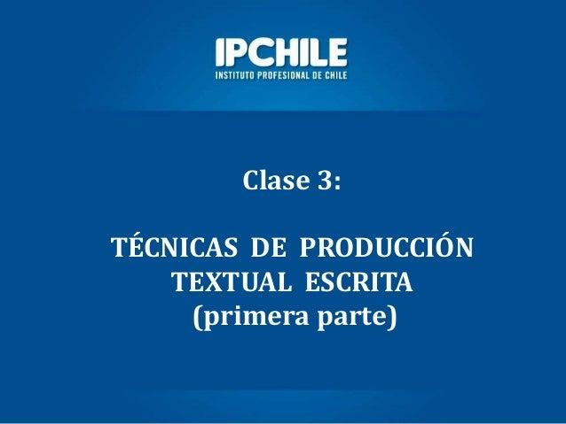Clase 3:TÉCNICAS DE PRODUCCIÓNTEXTUAL ESCRITA(primera parte)
