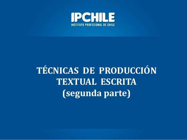 TÉCNICAS DE PRODUCCIÓNTEXTUAL ESCRITA(segunda parte)