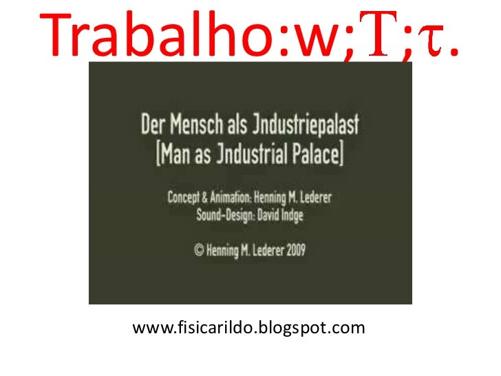 Trabalho:w; ; .   www.fisicarildo.blogspot.com