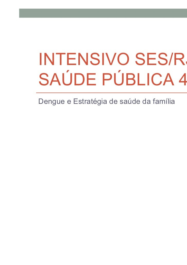 INTENSIVO SES/RJSAÚDE PÚBLICA 4Dengue e Estratégia de saúde da família