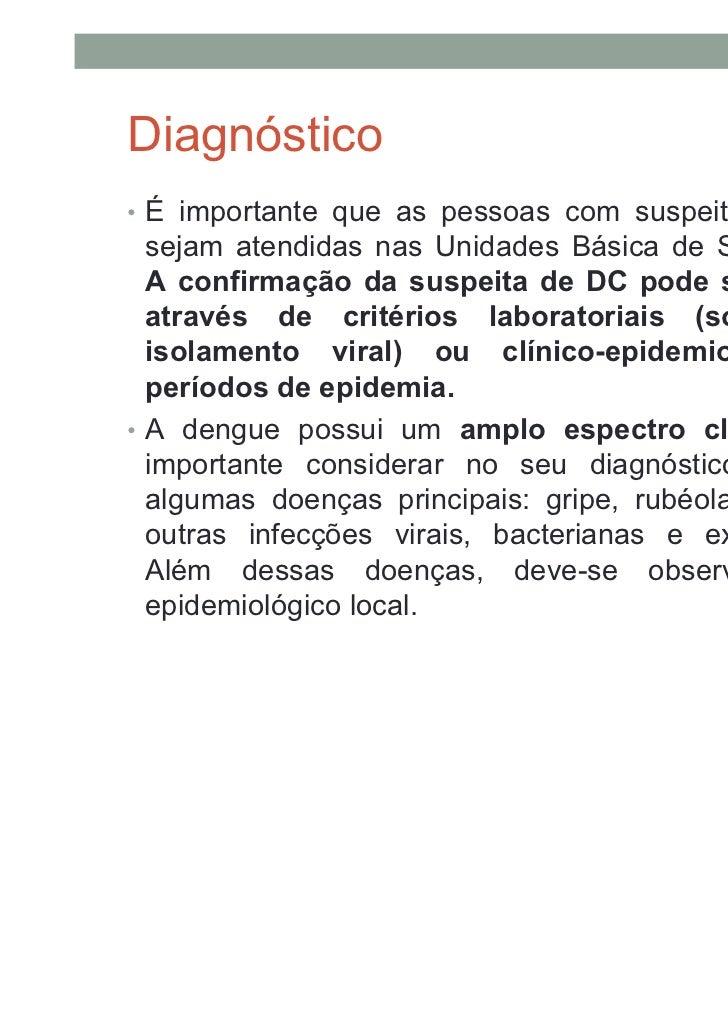 Prova do laço • A prova do laço deve ser realizada obrigatoriamente em todos os   casos suspeitos de dengue, durante o exa...