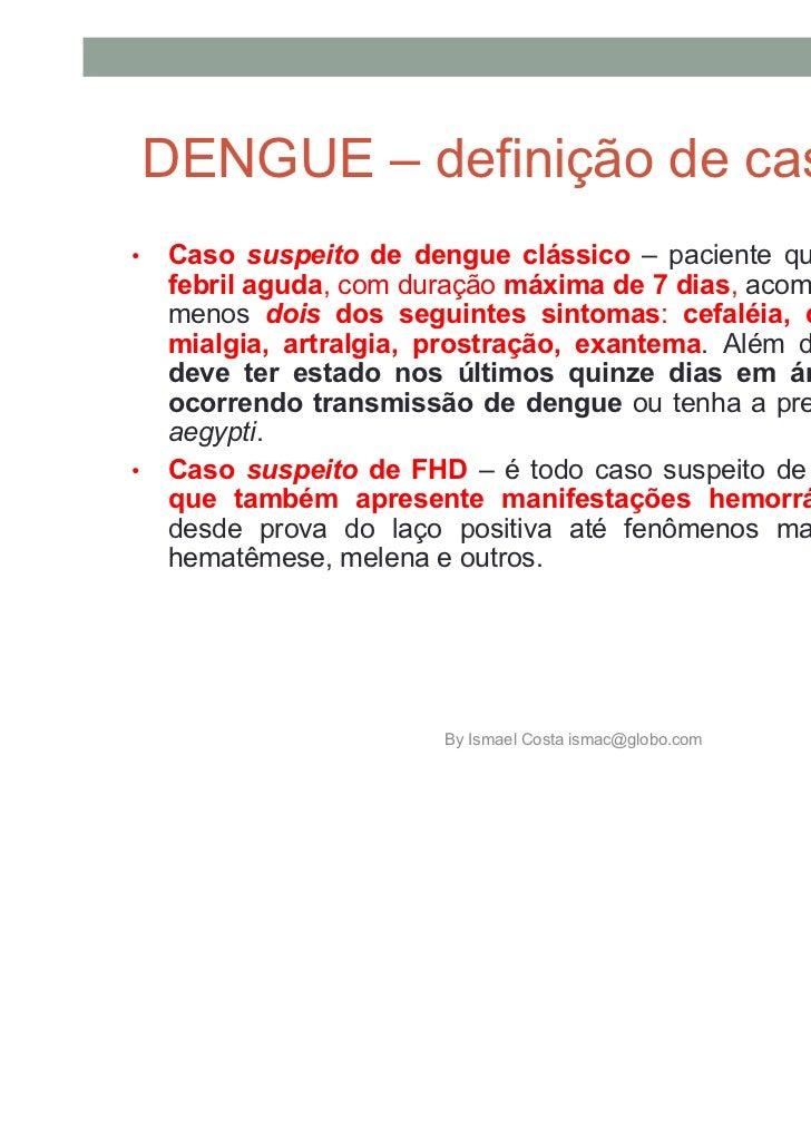 Caso de Dengue com complicações - DCC    É todo caso que não se enquadre nos critérios deFHD e a classificação de dengue c...