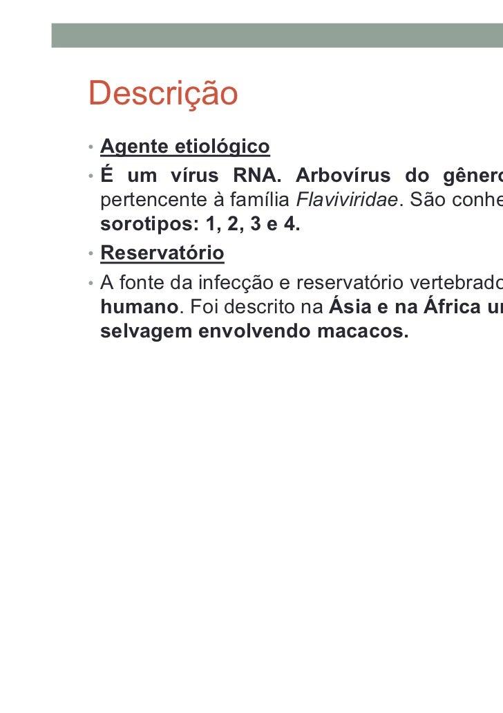 Descrição• Agente etiológico• É um vírus RNA. Arbovírus do gênero Flavivirus,  pertencente à família Flaviviridae. São con...