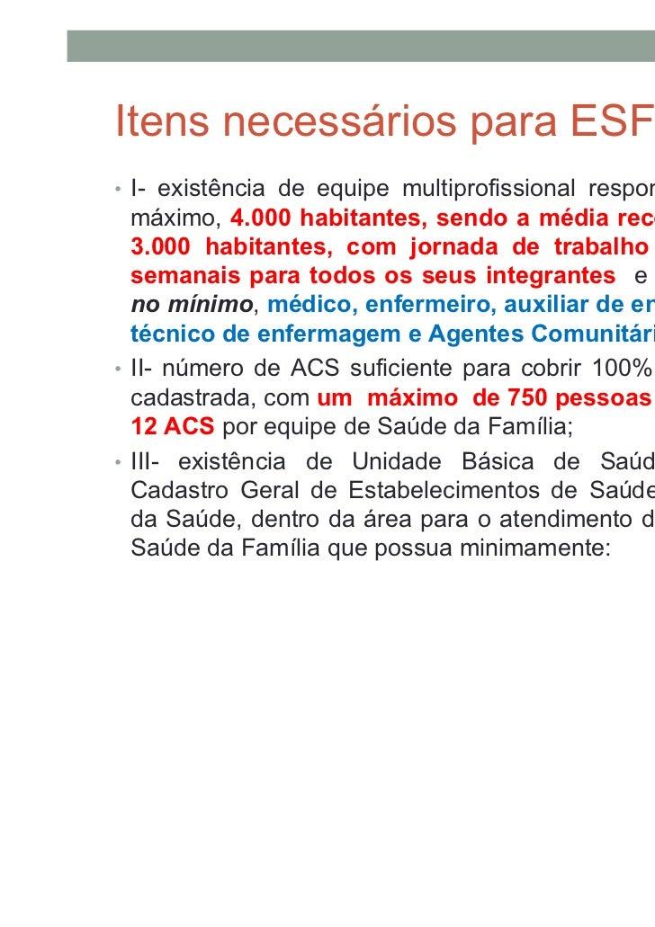 • Obs: O número máximo que um município pode ter de  equipes de saúde da família será a divisão da sua  população calculad...