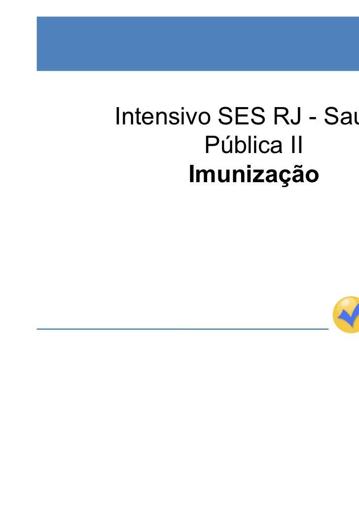 Intensivo SES RJ - Saúde         Pública II       Imunização