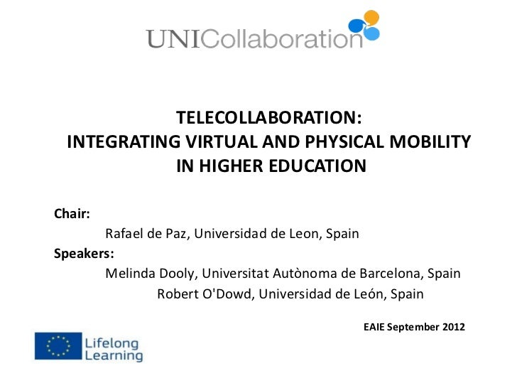 TELECOLLABORATION:  INTEGRATING VIRTUAL AND PHYSICAL MOBILITY             IN HIGHER EDUCATIONChair:       Rafael de Paz, U...