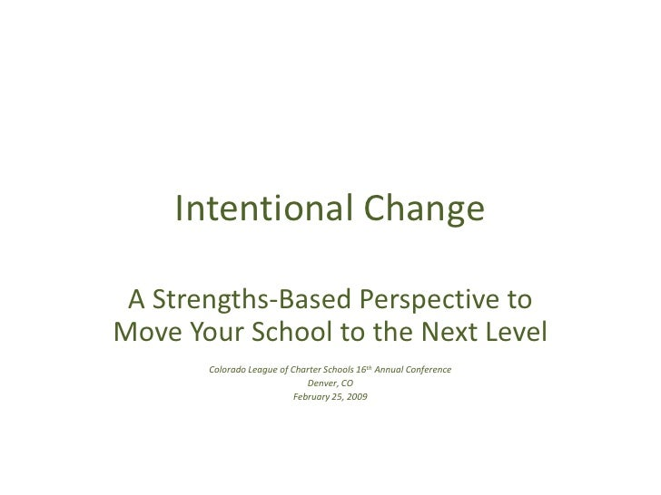 Intentional Change<br />A Strengths-Based Perspective to Move Your School to the Next Level<br />Colorado League of Charte...