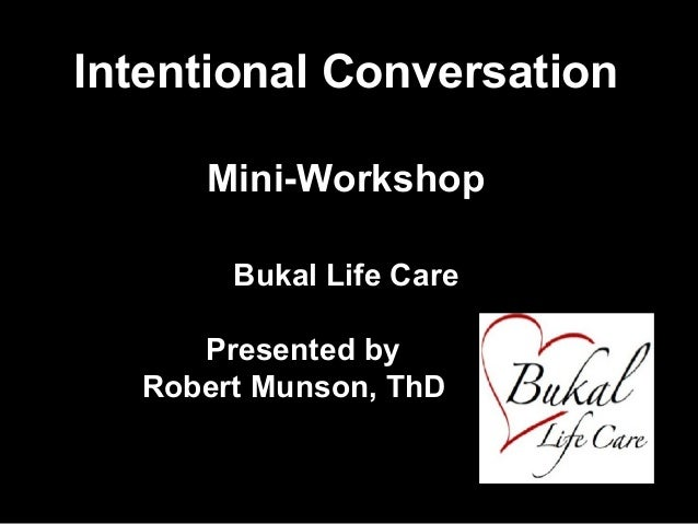 Intentional Conversation Mini-Workshop Bukal Life Care Presented by Robert Munson, ThD