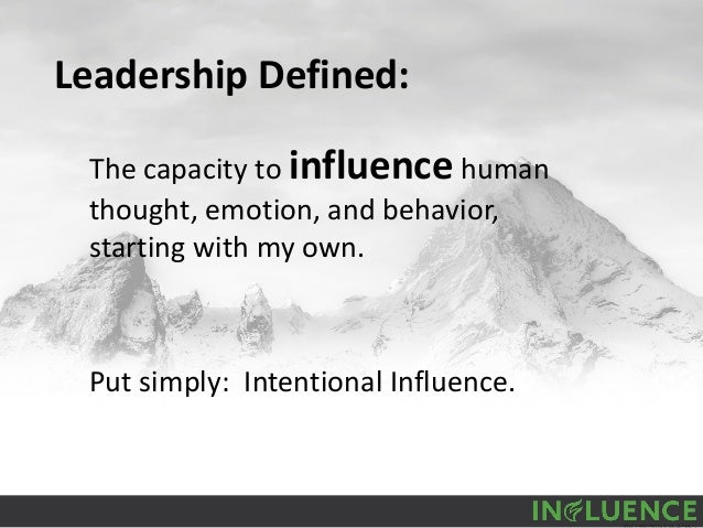 Leadership Defined: The capacity to influence human thought, emotion, and behavior, starting with my own. Put simply: Inte...