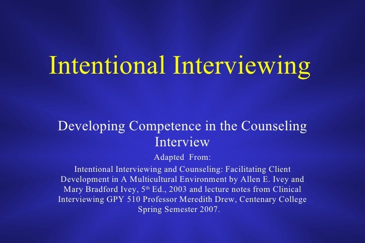 Intentional Interviewing   Developing Competence in the Counseling Interview Adapted  From: Intentional Interviewing and C...