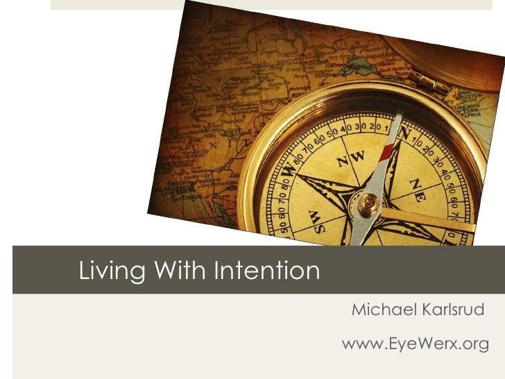 Living With Intention Michael Karlsrud  www.EyeWerx.org