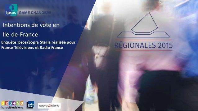 Intentions de vote en Ile-de-France Enquête Ipsos/Sopra Steria réalisée pour France Télévisions et Radio France
