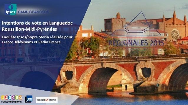 Intentions de vote en Languedoc Roussillon-Midi-Pyrénées Enquête Ipsos/Sopra Steria réalisée pour France Télévisions et Ra...