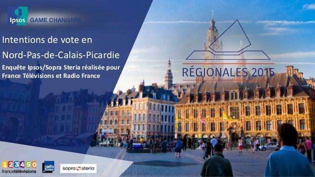 Intentions de vote en Nord-Pas-de-Calais-Picardie Enquête Ipsos/Sopra Steria réalisée pour France Télévisions et Radio Fra...