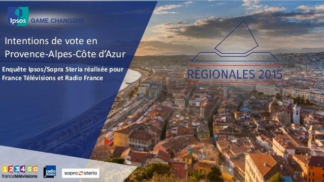 Intentions de vote en Provence-Alpes-Côte d'Azur Enquête Ipsos/Sopra Steria réalisée pour France Télévisions et Radio Fran...