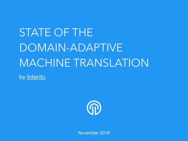 STATE OF THE DOMAIN-ADAPTIVE MACHINE TRANSLATION by Intento  November 2018