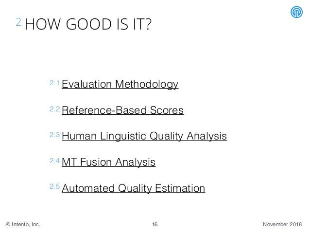 November 2018© Intento, Inc. 2 HOW GOOD IS IT? 2.1 Evaluation Methodology 2.2 Reference-Based Scores 2.3 Human Linguistic ...