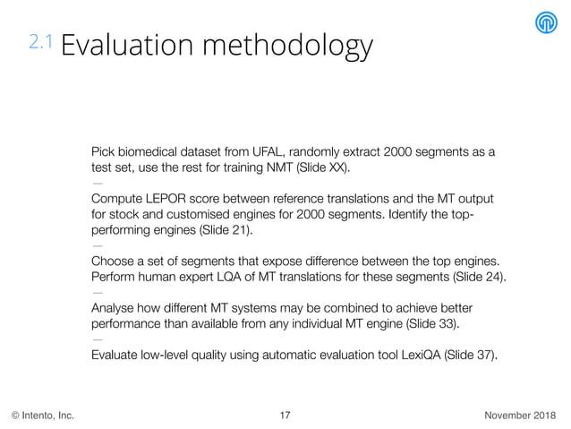 November 2018© Intento, Inc. 2.1 Evaluation methodology Pick biomedical dataset from UFAL, randomly extract 2000 segments ...