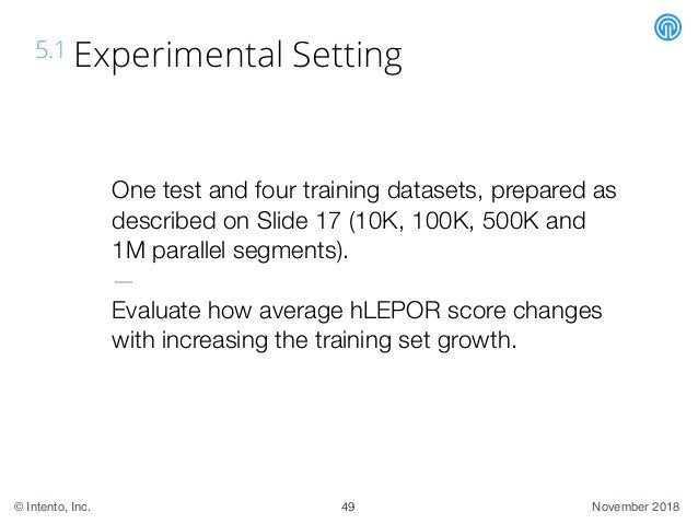 November 2018© Intento, Inc. 5.1 Experimental Setting One test and four training datasets, prepared as described on Slide ...