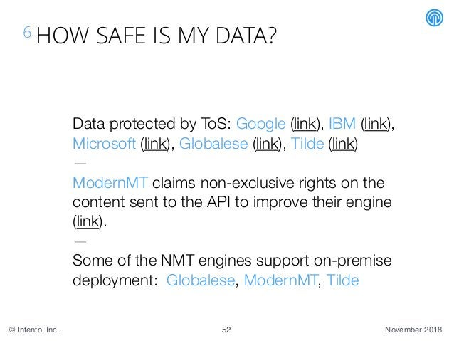 November 2018© Intento, Inc. 6 HOW SAFE IS MY DATA? 52 Data protected by ToS: Google (link), IBM (link), Microsoft (link),...