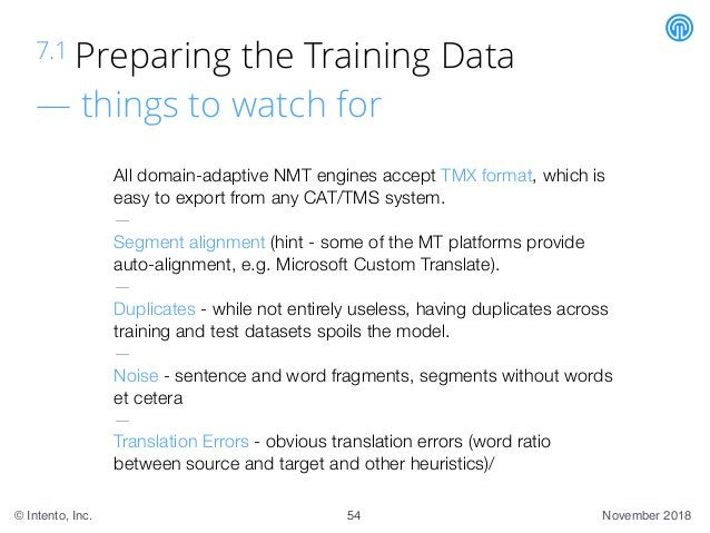 November 2018© Intento, Inc. 7.1 Preparing the Training Data — things to watch for 54 All domain-adaptive NMT engines acce...