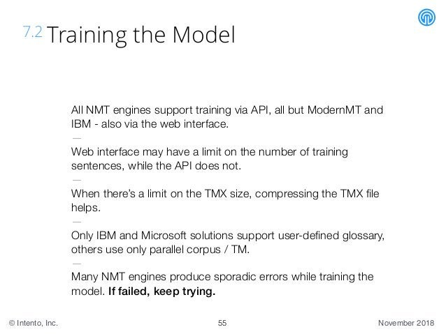 November 2018© Intento, Inc. 7.2 Training the Model 55 All NMT engines support training via API, all but ModernMT and IBM ...