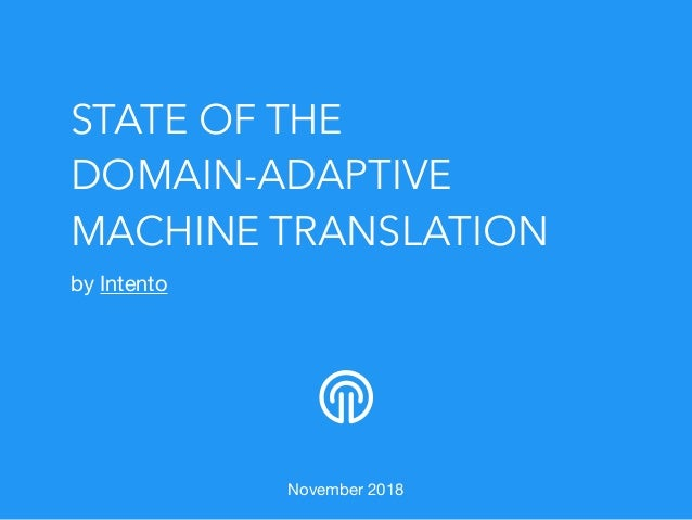 STATE OF THE DOMAIN-ADAPTIVE MACHINE TRANSLATION by Intento  November 2018